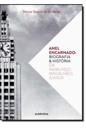 Anel Encarnado - Biografia & História Em Raimundo Magalhães Junior - Andrade,Mariza Guerra de pdf epub