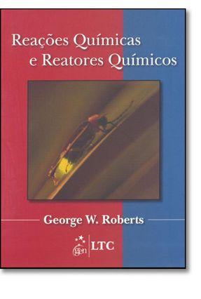Reações Químicas e Reatores Químicos - Roberts,George W. | Hoshan.org
