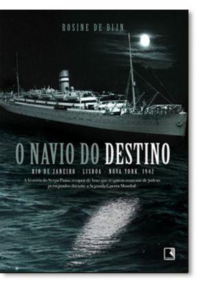 O Navio do Destino - Rio de Janeiro - Lisboa - Nova York, 1942 - De Dijn,Rosine | Tagrny.org