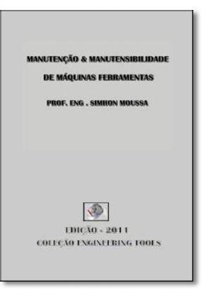 Manutenção & Manutensibilidade de Máquinas Ferramentas - Moussa,Simhon   Hoshan.org