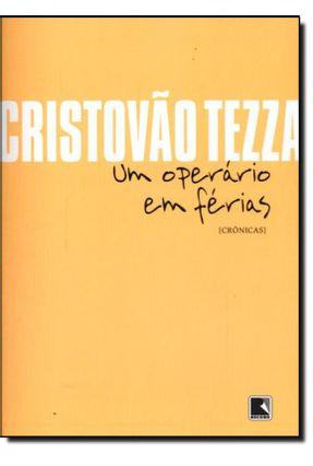 Um Operário Em Férias - 100 Crônicas Escolhidas - Nova Ortografia - Cristóvão Tezza   Hoshan.org