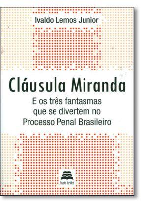 Cláusula Miranda e Os Três Fantasmas Que Se Divertem No Processo Penal Brasileiro - Lemos Junior ,Ivaldo   Hoshan.org