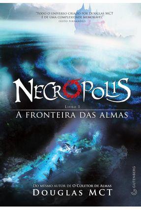 Necrópolis - Livro 1 - a Fronteira Das Almas - Mct,Douglas Mct,Douglas   Hoshan.org