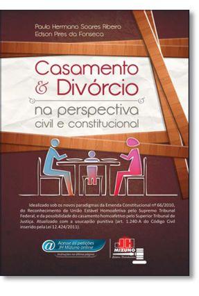 Casamento e Divórcio Na Perspectiva Civil Constitucional - Ribeiro,Paulo Hermano Soares Fonseca,Edson Pires da pdf epub