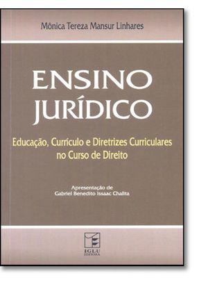 Ensino Jurídico - Educação, Currículo e Diretrizes Curriculares no Curso de Direito - Linhares,Monica Tereza Mansur | Hoshan.org