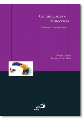 Comunicação e Democracia - Maia,Rousiley C. M. Gomes,Wilson | Hoshan.org