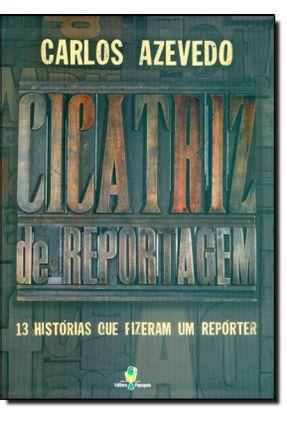 Cicatriz De Reportagem - Azevedo,Carlos   Nisrs.org