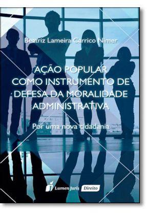 Ação Popular Como Instrumento de Defesa da Moralidade Administrativa - Por Uma Nova Cidadania - Nimer,Beatriz Lameira Carrico | Hoshan.org