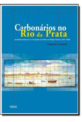 Carbonários No Rio da Prata - Jornalistas Italianos e a Circulação de Idéias Na Região Platina (1827-1860) - Scheidt,Eduardo | Nisrs.org