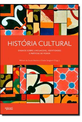 História Cultural - Ensaios Sobre Linguagens, Identidades e Práticas de Poder - Souza Martins,William de Sanglard,Gisele | Hoshan.org