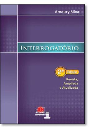 Interrogatório - 2ª Ed. 2010 - Silva,Amaury   Tagrny.org