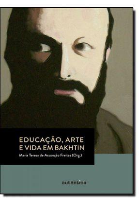 Educação, Arte e Vida Em Bakhtin - Freitas,Maria Teresa de Assunção pdf epub