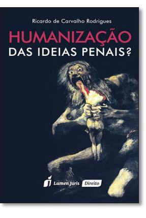 Humanização Das Ideias Penais? - Rodrigues,Ricardo De Carvalho pdf epub