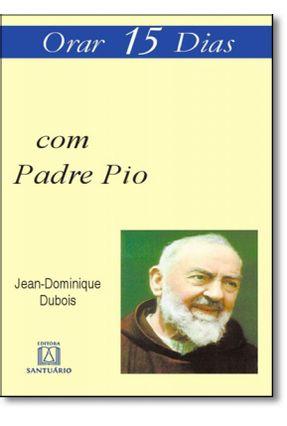 Orar 15 Dias com Padre Pio - Dubois,Jean-dominique | Hoshan.org