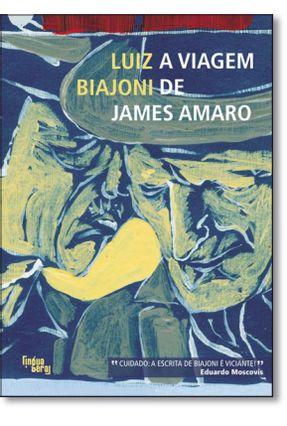A Viagem de James Amaro - Biajoni,Luiz | Tagrny.org