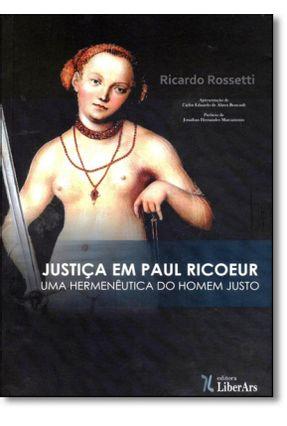 Justiça Em Paul Ricoeur - Uma Hermenêutica do Homem Justo - Rossetti,Ricardo | Tagrny.org