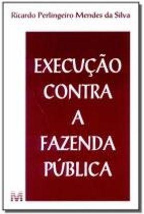 Execucao Contra A Fazenda Publica - Silva,Ricardo Perlingeiro M. | Hoshan.org