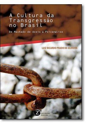 A Cultura da Transgressao No Brasil - de Machado de Assis À Psicanálise - Prado De Oliveira,Luiz Ricardo | Hoshan.org