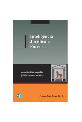 Inteligência Jurídica e Forense - A Problemática na Gestão Judicial da Prova Subjetiva - Jesus,Fernando de pdf epub
