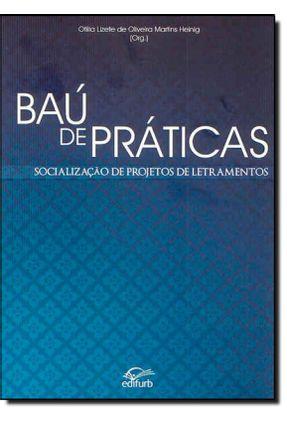 Baú de Práticas - Socialização de Projetos de Letramentos - O.m. Heinig,Otilia Lizete de   Hoshan.org