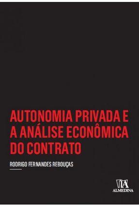 Autonomia Privada E A Análise Econômica Do Contrato - Rebouças,Rodrigo Fernandes pdf epub
