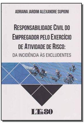 Responsabilidade Civil do Empregador Pelo Exercício de Atividade de Risco - Supioni     ,Adriana Jardim Alexandre | Tagrny.org