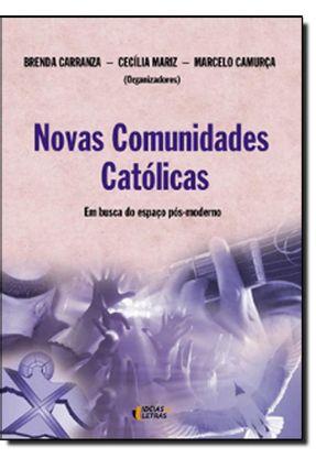 Novas Comunidades Católicas - Em Busca do Espaço Pós-moderno - Col. Sujeitos e Sociedade - Carranza,Brenda | Tagrny.org