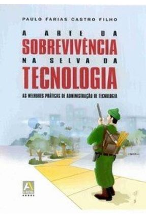 A Arte da Sobrevivência na Selva da Tecnologia - Castro Filho,Paulo Farias   Nisrs.org