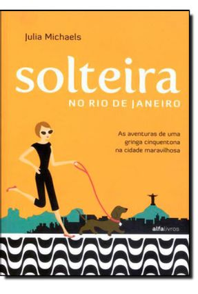 Solteira No Rio de Janeiro - As Aventuras de Uma Gringa Cinquentona na Cidade Maravilhosa. - Michaels,Júlia | Hoshan.org