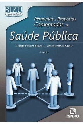 Perguntas e Respostas Comentadas De Saúde Pública - Série Bizu Comentado - 2ª Ed. 2010 - Gomes,Andréia Patrícia Batista,Rodrigo Siqueira | Hoshan.org