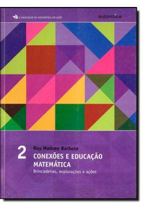 Conexões e Educação Matemática -vol. 2  - Brincadeiras, Explorações e Ações - Barbosa,Ruy Madsen   Tagrny.org