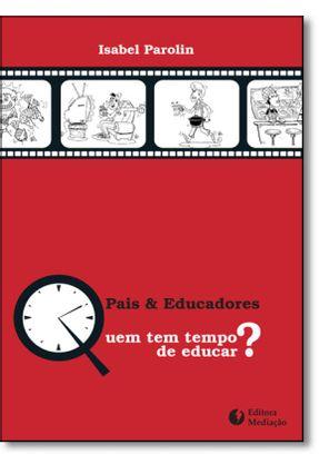 Pais & Educadores - Quem Tem Tempo de Educar? - Parolin,Isabel | Hoshan.org