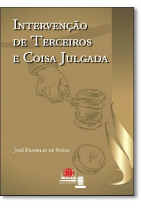 Intervenção de Terceiros e Coisa Julgada - Sousa,José Franklin de | Tagrny.org