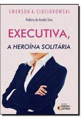Executiva, a Heroína Solitária - Emerson A. Ciociorowski | Hoshan.org
