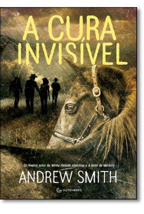 A Cura Invisível - Smith,Andrew | Nisrs.org