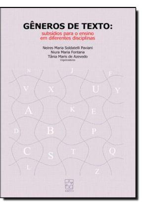 Gêneros de Texto - Subsídios Para o Ensino Em Diferentes Disciplinas - Paviani,Neires Maria Soldatelli Fontana,Niura Maria Azevedo,Tania Maris de pdf epub