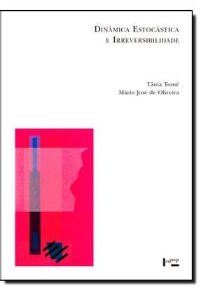 Dinâmica Estocástica e Irreversibilidade - Tomé,Tânia José De Oliveira,Mario | Tagrny.org