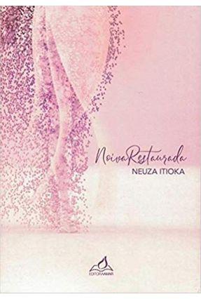 A Noiva Restaurada - Itioka,Neuza | Hoshan.org