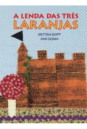 A Lenda Das Três Laranjas - Bopp,Bettina Guima,Ana   Nisrs.org