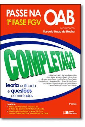 Edição antiga - Passe na OAB 1ª Fase Fgv - Completaço - Teoria Uni - Rocha,Marcelo Hugo Da   Hoshan.org