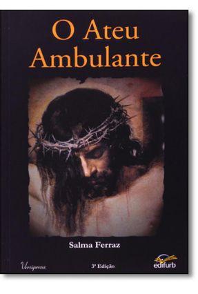 O Ateu Ambulante - 3ª Ed. 2011 - Ferraz,Salma | Hoshan.org