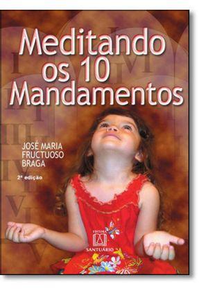 Meditando os 10 Mandamentos - Braga,José Maria Fructuoso | Nisrs.org