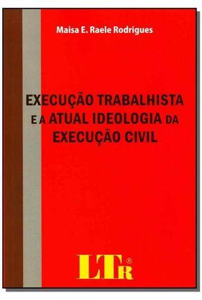 Execução Trabalhista e a Atual Ideologia da Execução Civil - Rodrigues,Maisa E. Raele | Hoshan.org