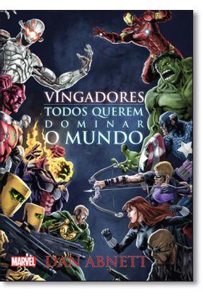 Vingadores - Todos Querem Dominar o Mundo - Abnett,Dan Abnett,Dan | Tagrny.org