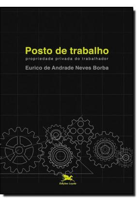 Posto de Trabalho - Propriedade Privada do Trabalhador - Borba,Eurico de Andrade Neves | Tagrny.org