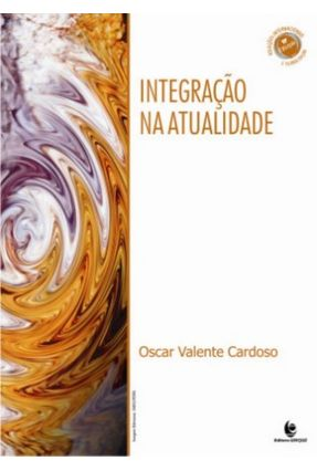 Integracao na Atualidade - Cardoso,Oscar Valente | Tagrny.org