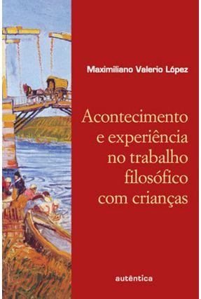 Acontecimento e Experiência no Trabalho Filosófico com Crianças - Lopez,Maximiliano Valerio pdf epub