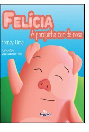 Felícia - A Porquinha Cor-De-Rosa - Lima,Francy pdf epub