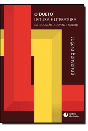 O Dueto Leitura e Literatura na Educação de Jovens e Adultos - Benvenuti,Juçara   Tagrny.org