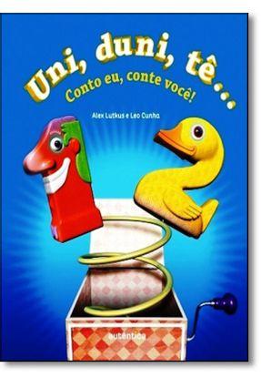 Uni, Duni, Tê - Conto Eu, Conte Você! - Lutkus,Alex Cunha,Leo | Hoshan.org